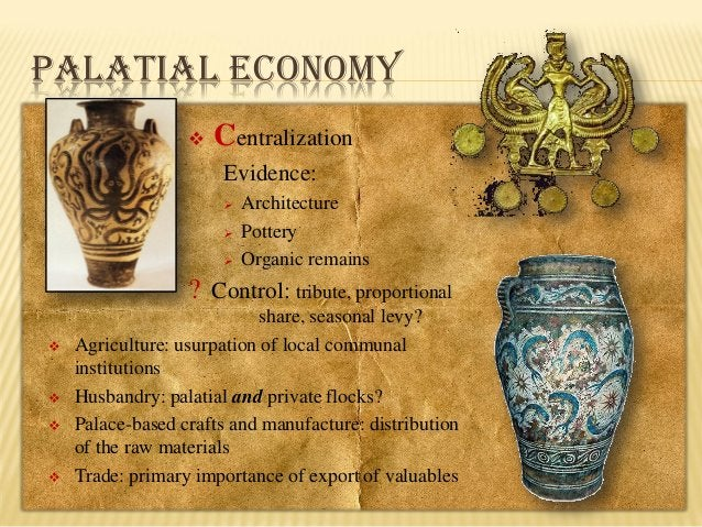 PALATIAL ECONOMY   Centralization Evidence:     Architecture Pottery Organic remains  ? Control: tribute, proportional...