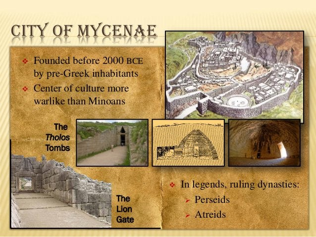 CITY OF MYCENAE     Founded before 2000 BCE by pre-Greek inhabitants Center of culture more warlike than Minoans The Tho...