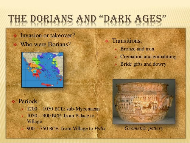 """THE DORIANS AND """"DARK AGES""""    Invasion or takeover? Who were Dorians?    Transitions:       Bronze and iron Cremat..."""