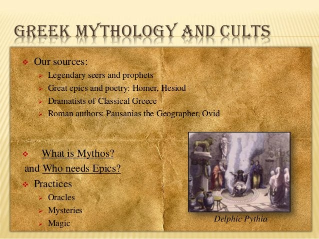 GREEK MYTHOLOGY AND CULTS   Our sources:      Legendary seers and prophets Great epics and poetry: Homer, Hesiod Dram...