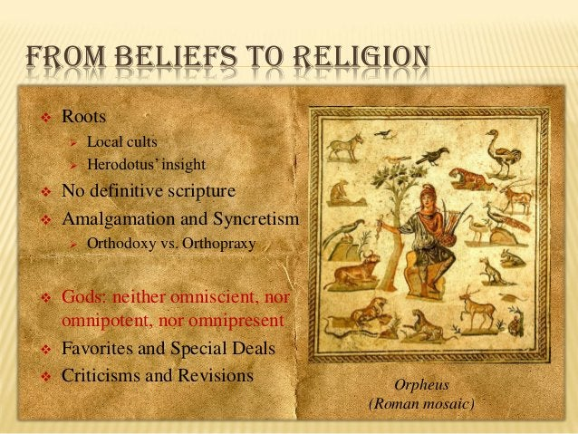 FROM BELIEFS TO RELIGION   Roots       No definitive scripture Amalgamation and Syncretism        Local cults Her...