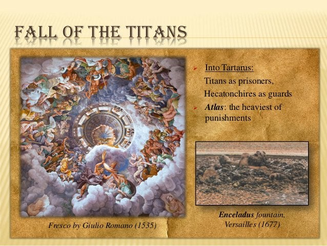 FALL OF THE TITANS     Fresco by Giulio Romano (1535)  Into Tartarus: Titans as prisoners, Hecatonchires as guards Atlas...
