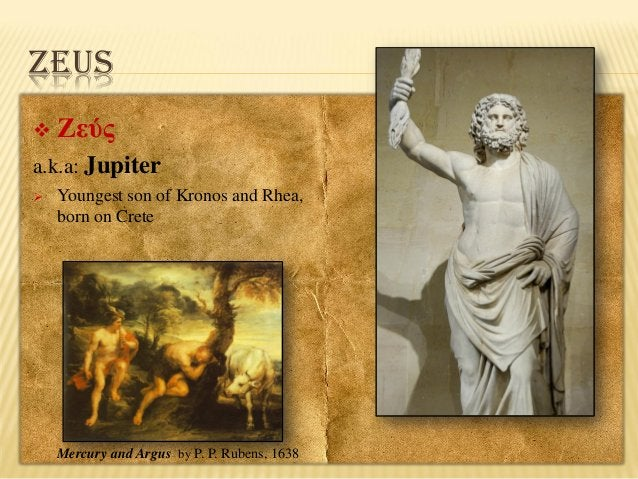ZEUS   Ζεύς  a.k.a: Jupiter   Youngest son of Kronos and Rhea, born on Crete  Mercury and Argus by P. P. Rubens, 1638