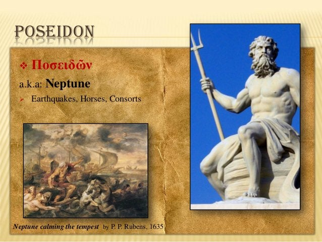 POSEIDON   Ποσειδῶν  a.k.a: Neptune   Earthquakes, Horses, Consorts  Neptune calming the tempest by P. P. Rubens, 1635