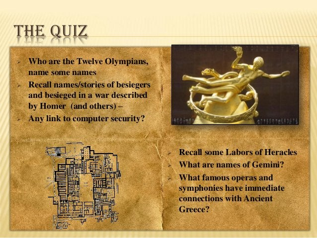 THE QUIZ       Who are the Twelve Olympians, name some names Recall names/stories of besiegers and besieged in a war de...