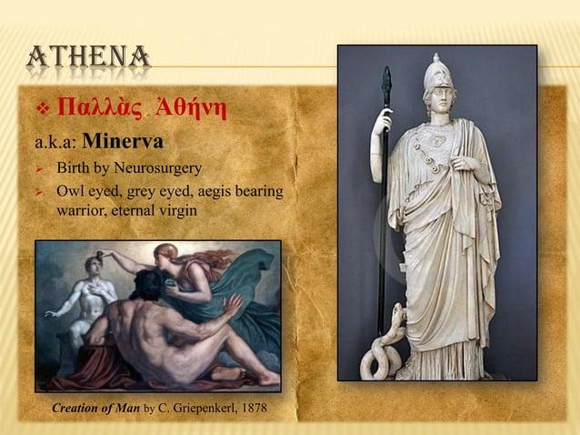 ATHENA   Παλλὰς Ἀθήνη  a.k.a: Minerva    Birth by Neurosurgery Owl eyed, grey eyed, aegis bearing warrior, eternal virg...