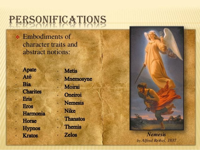 PERSONIFICATIONS   Embodiments of character traits and abstract notions:  •  Apate Atë Bia Charites Eris Eros Harmonia Ho...
