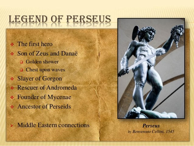 LEGEND OF PERSEUS     The first hero Son of Zeus and Danaë    Golden shower Chest upon waves    Slayer of Gorgon Resc...