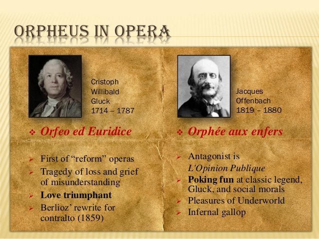 ORPHEUS IN OPERA Cristoph Willibald Gluck 1714 – 1787  Jacques Offenbach 1819 – 1880    Orfeo ed Euridice    Orphée aux ...