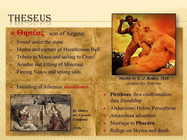THESEUS           Θησέας  son of Aegeus  Sword under the stone Medea and capture of Marathonian Bull Tribute to Min...