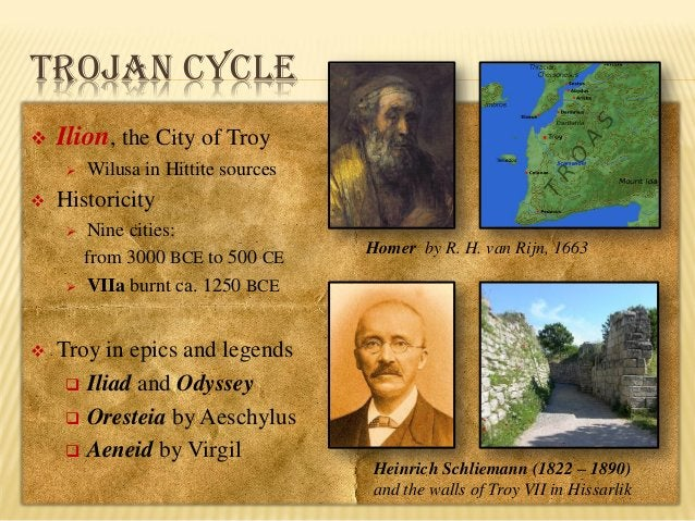TROJAN CYCLE   Ilion, the City of Troy     Historicity       Wilusa in Hittite sources Nine cities: from 3000 BCE to...