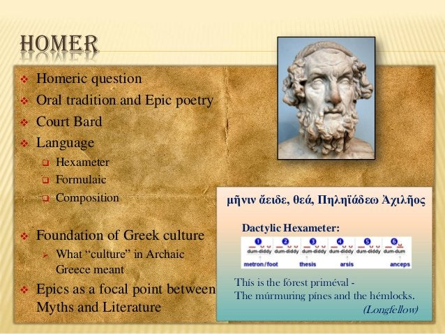 HOMER       Homeric question Oral tradition and Epic poetry Court Bard Language        Foundation of Greek culture...