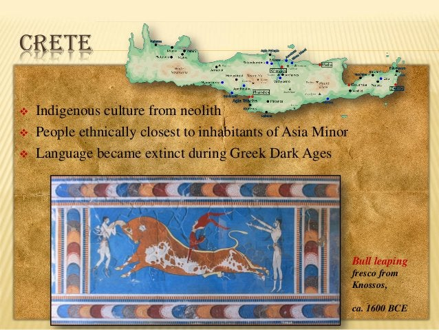 CRETE     Indigenous culture from neolith People ethnically closest to inhabitants of Asia Minor Language became extinc...