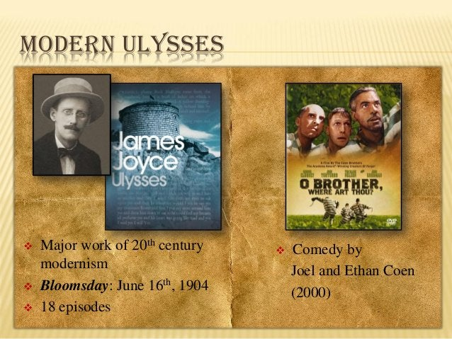 MODERN ULYSSES       Major work of 20th century modernism Bloomsday: June 16th, 1904 18 episodes    Comedy by Joel and...