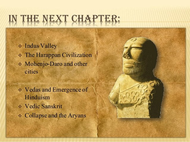 IN THE NEXT CHAPTER:          Indus Valley The Harappan Civilization Mohenjo-Daro and other cities Vedas and Emergen...