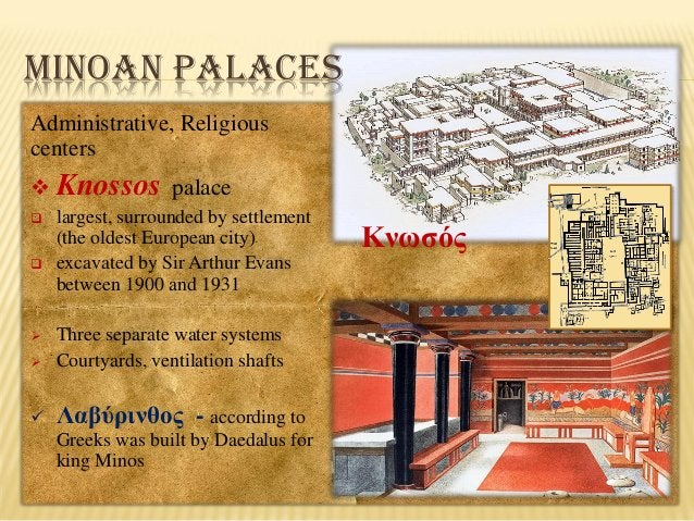 MINOAN PALACES Administrative, Religious centers   Knossos    largest, surrounded by settlement (the oldest European cit...