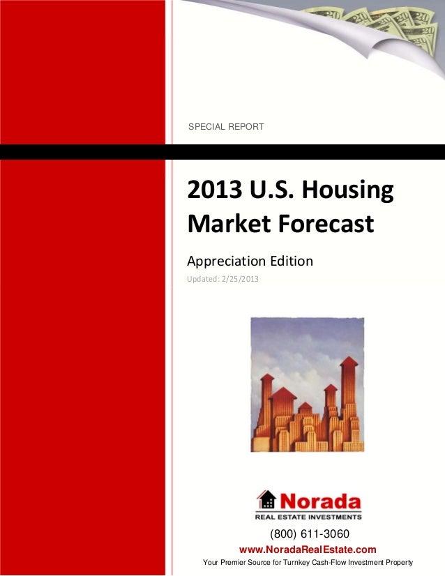 2013U.S.Housing MarketForecast (800) 611-3060 www.NoradaRealEstate.com Your Premier Source for Turnkey Cash-Flow Inve...