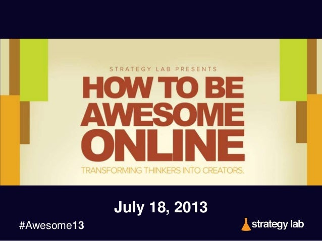 #Awesome13 July 18, 2013