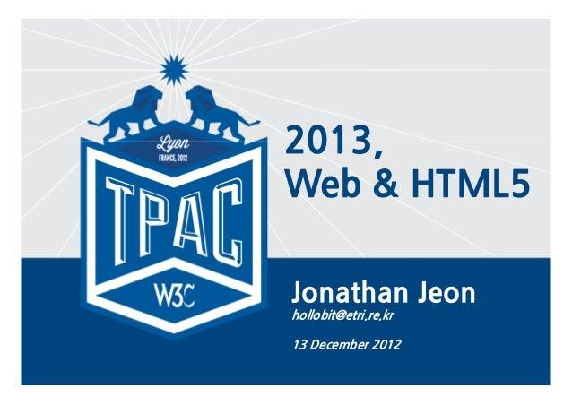 2013,    Web & HTML5    Jonathan Jeon    hollobit@etri.re.kr    13 December 20121