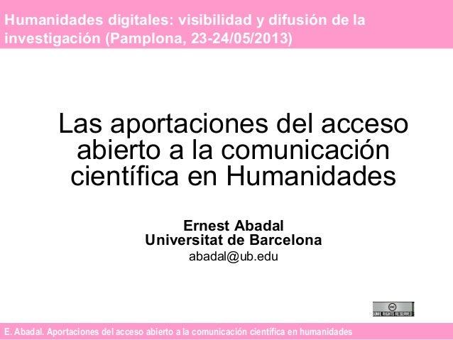 E. Abadal. Aportaciones del acceso abierto a la comunicación científica en humanidades Humanidades digitales: visibilidad ...