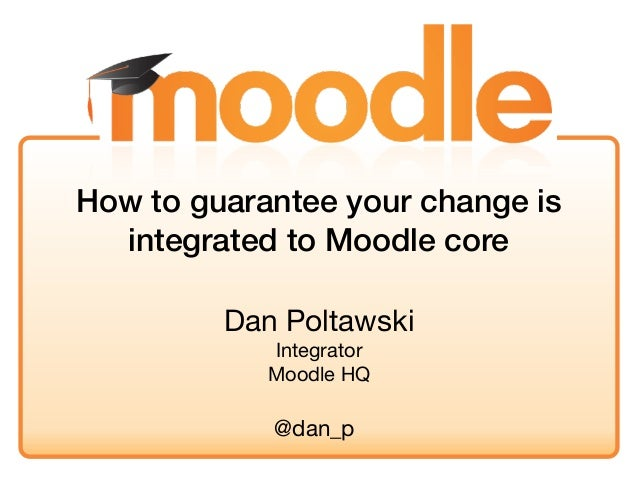 Dan PoltawskiIntegratorMoodle HQHow to guarantee your change isintegrated to Moodle core@dan_p