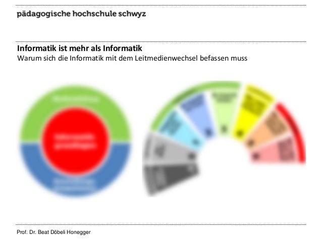 Informatik ist mehr als Informatik Warum sich die Informatik mit dem Leitmedienwechsel befassen muss  Prof. Dr. Beat Döbel...