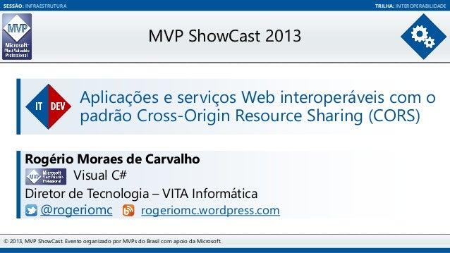 SESSÃO: INFRAESTRUTURA  TRILHA: INTEROPERABILIDADE  MVP ShowCast 2013 Aplicações e serviços Web interoperáveis com o padrã...