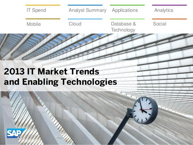 2013 IT Market Trends and Enabling Technologies ApplicationsIT Spend Analyst Summary Analytics Mobile Cloud Database & Tec...