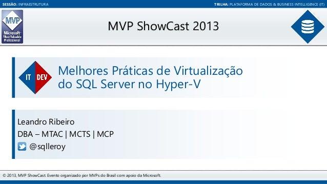 SESSÃO: INFRAESTRUTURA  TRILHA: PLATAFORMA DE DADOS & BUSINESS INTELLIGENCE (IT)  MVP ShowCast 2013 Melhores Práticas de V...