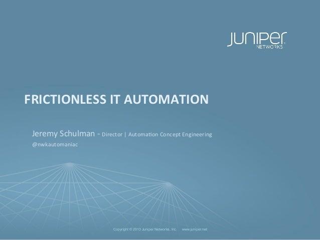 Copyright © 2013 Juniper Networks, Inc. www.juniper.netCopyright © 2013 Juniper Networks, Inc. www.juniper.netFRICTIONLESS...