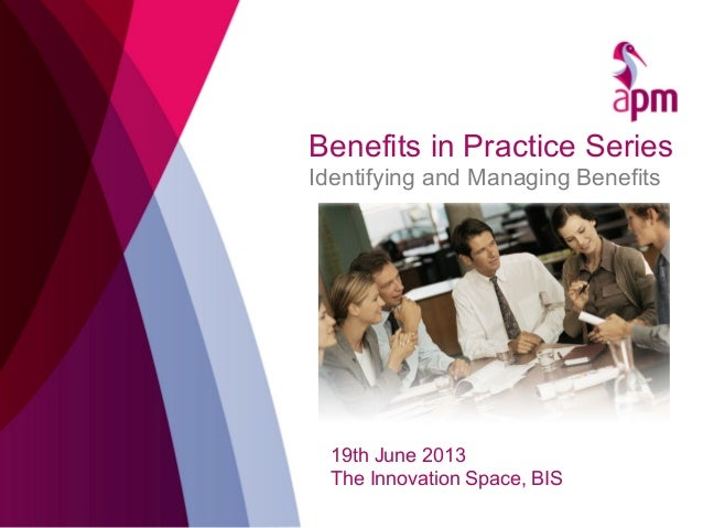 Benefits in Practice SeriesIdentifying and Managing Benefits19th June 2013The Innovation Space, BIS