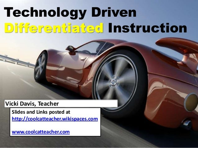 Technology DrivenDifferentiated InstructionVicki Davis, TeacherSlides and Links posted athttp://coolcatteacher.wikispaces....