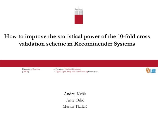 How to improve the statistical power of the 10-fold cross validation scheme in Recommender Systems  University of Ljubljan...