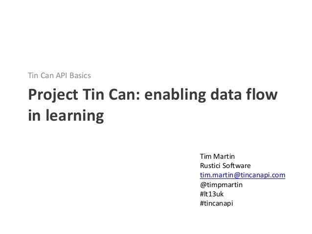 Tin Can API BasicsProject Tin Can: enabling data flowin learning                        Tim Martin                        ...