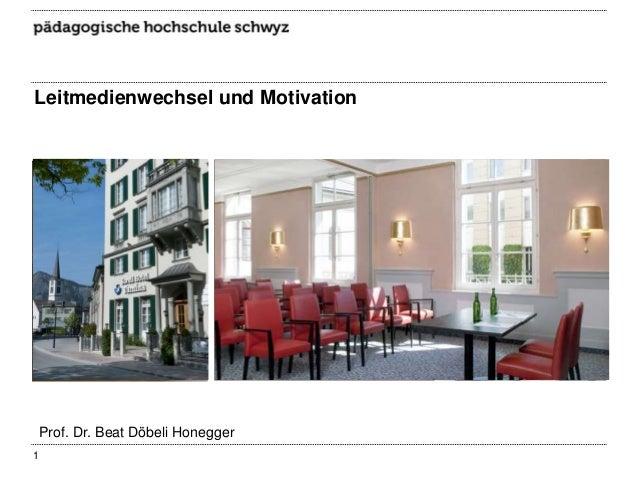 Leitmedienwechsel und Motivation  Prof. Dr. Beat Döbeli Honegger 1
