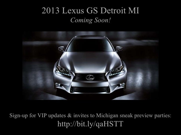 2013 Lexus GS Detroit MI Sign-up for VIP updates & invites to Michigan sneak preview parties: http://bit.ly/qaHSTT Coming ...