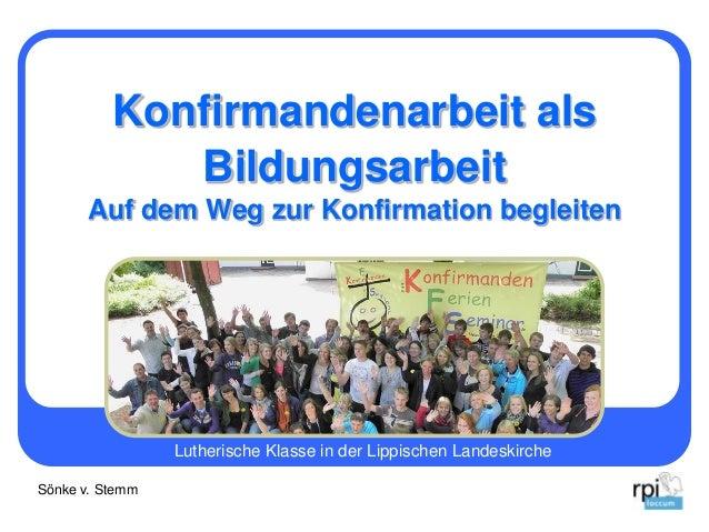Konfirmandenarbeit als Bildungsarbeit Auf dem Weg zur Konfirmation begleiten  Lutherische Klasse in der Lippischen Landesk...