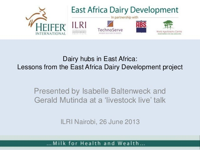 Dairy hubs in East Africa: Lessons from the East Africa Dairy Development project Presented by Isabelle Baltenweck and Ger...