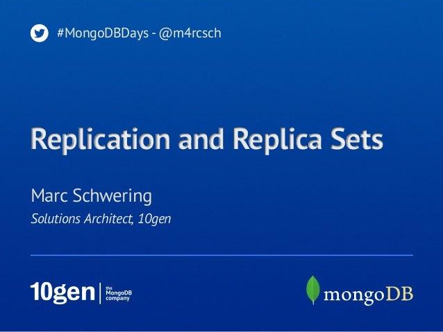 #MongoDBDays - @m4rcschReplication and Replica SetsMarc SchweringSolutions Architect, 10gen