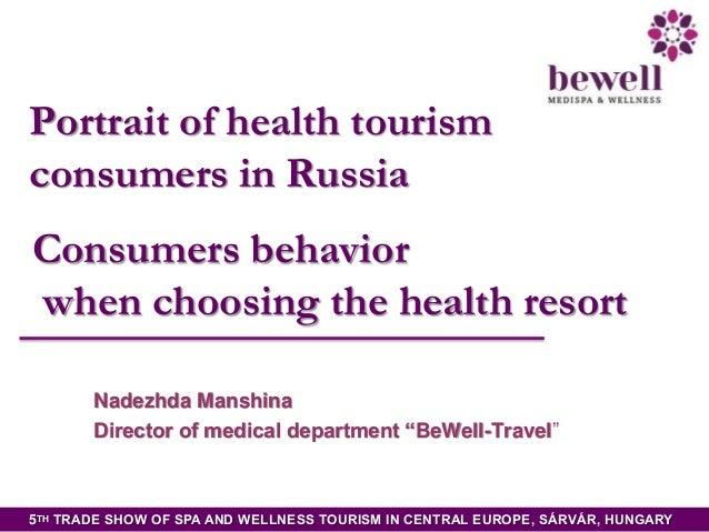 Portrait of health tourism consumers in Russia Consumers behavior when choosing the health resort Nadezhda Manshina Direct...