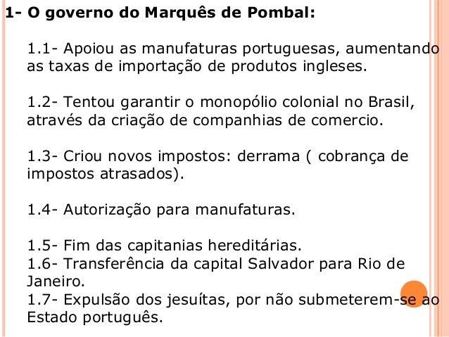 1- O governo do Marquês de Pombal:  1.1-Apoiouasmanufaturasportuguesas,aumentando astaxasdeimportaçãodeproduto...