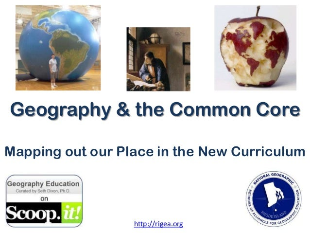 Geography & the Common Core Mapping out our Place in the New Curriculum  http://rigea.org