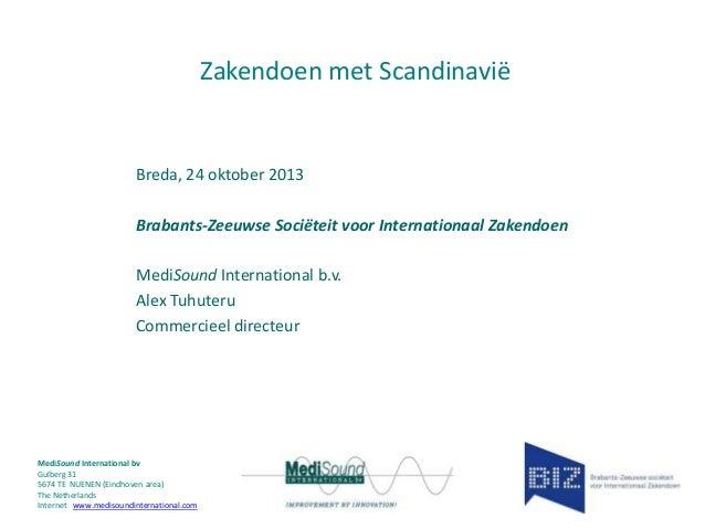 Zakendoen met Scandinavië  Breda, 24 oktober 2013 Brabants-Zeeuwse Sociëteit voor Internationaal Zakendoen MediSound Inter...