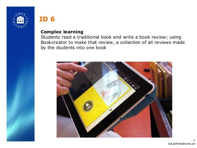 ID 6 Complex learning Students read a traditional book and write a book review; using Bookcreator to make that review, a c...