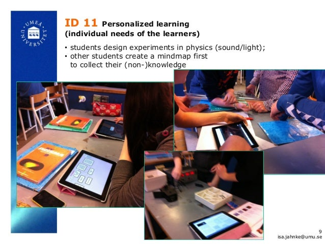 ID 11 Personalized learning (individual needs of the learners) • students design experiments in physics (sound/light); • o...
