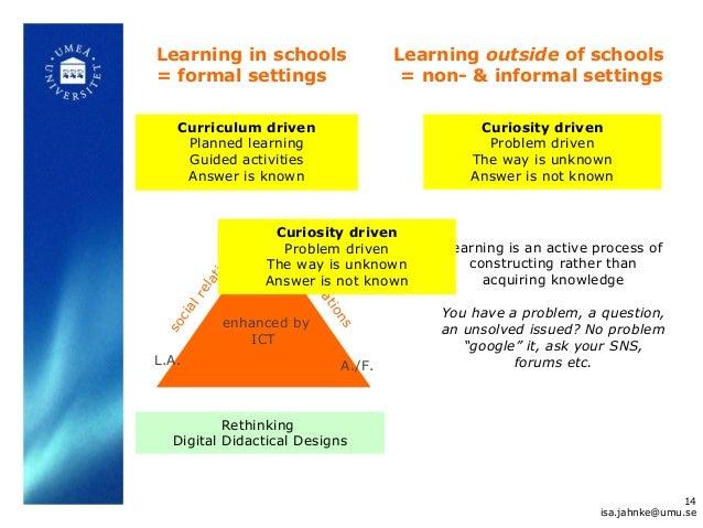 enhanced by ICT T.O. L.A. A./F. socialrelations socialrelations social relations Learning in schools = formal settings Cur...