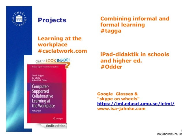 Learning at the workplace #csclatwork.com 2 isa.jahnke@umu.se Combining informal and formal learning #tagga iPad-didaktik ...