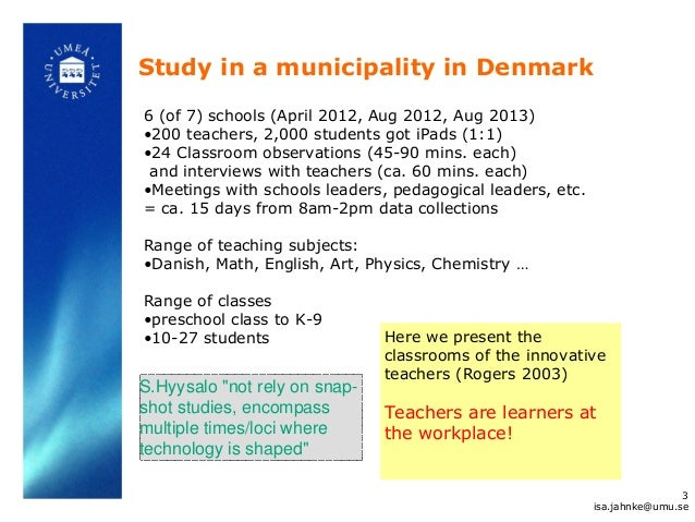 Study in a municipality in Denmark 6 (of 7) schools (April 2012, Aug 2012, Aug 2013) •200 teachers, 2,000 students got iPa...