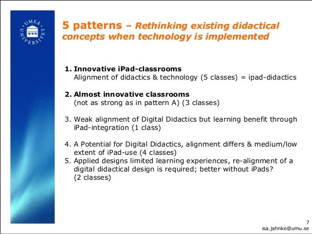 5 patterns – Rethinking existing didactical concepts when technology is implemented 7 isa.jahnke@umu.se 1. Innovative iPad...