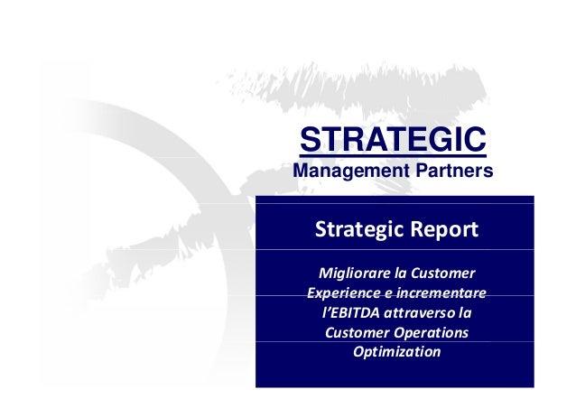 STRATEGIC  Management Partners  Strategic Report  Migliorare la Customer  Experience e incrementare  l'EBITDA attraverso l...